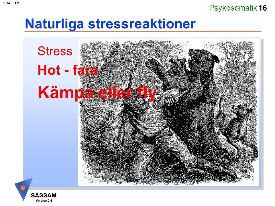 Psykosomatik 16 SASSAM Version 1.1 © SASSAM SASSAM Version 2.0 Naturliga stressreaktioner Stress Hot - fara Kämpa eller fly