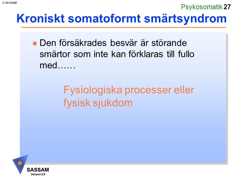 Psykosomatik 27 SASSAM Version 1.1 © SASSAM SASSAM Version 2.0 Kroniskt somatoformt smärtsyndrom l Den försäkrades besvär är störande smärtor som inte