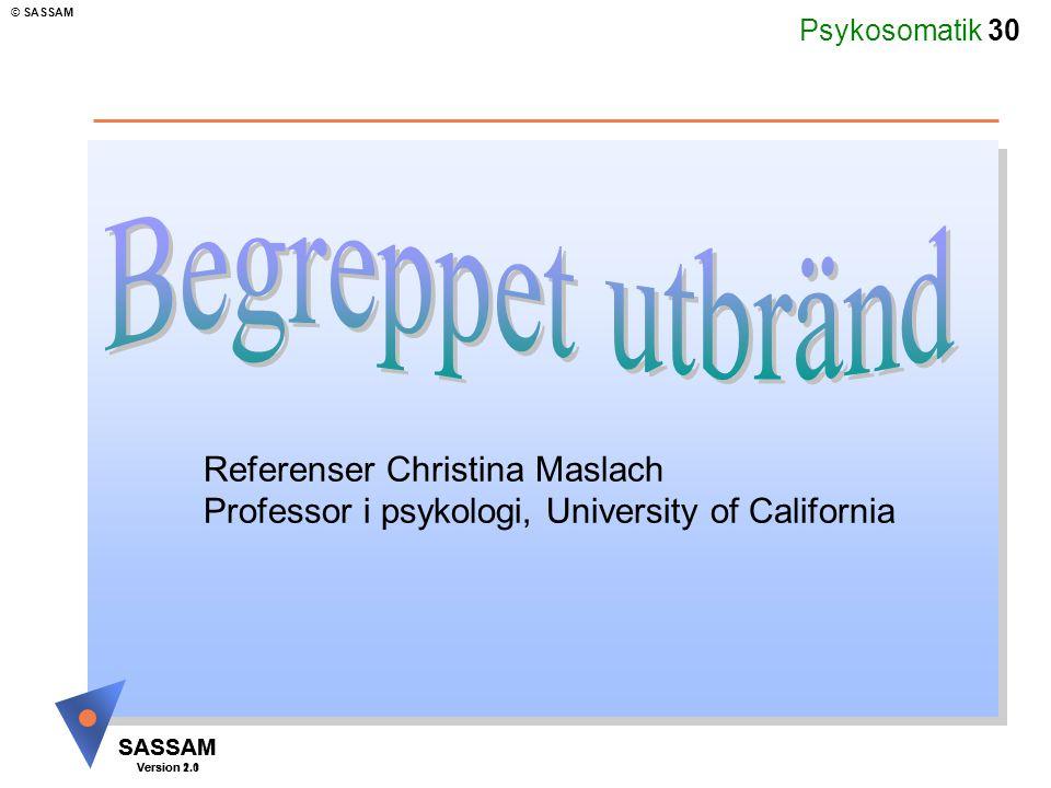 Psykosomatik 30 SASSAM Version 1.1 © SASSAM SASSAM Version 2.0 Referenser Christina Maslach Professor i psykologi, University of California