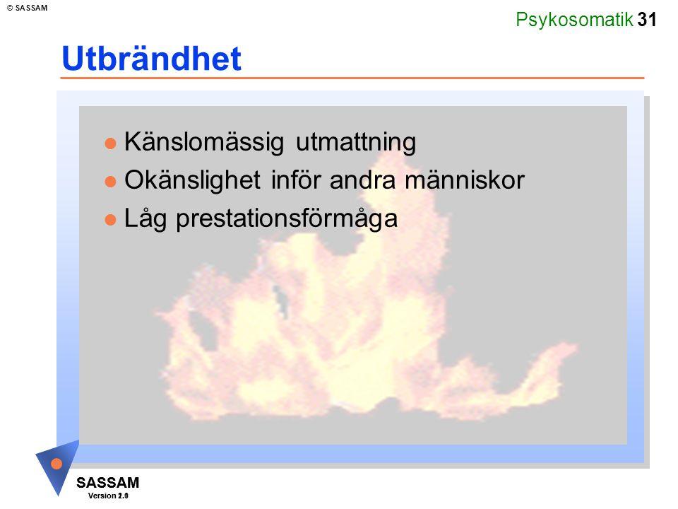 Psykosomatik 31 SASSAM Version 1.1 © SASSAM SASSAM Version 2.0 Utbrändhet l Känslomässig utmattning l Okänslighet inför andra människor l Låg prestati