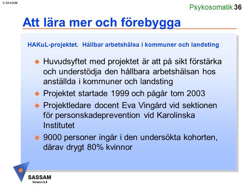 Psykosomatik 36 SASSAM Version 1.1 © SASSAM SASSAM Version 2.0 Att lära mer och förebygga u Huvudsyftet med projektet är att på sikt förstärka och und