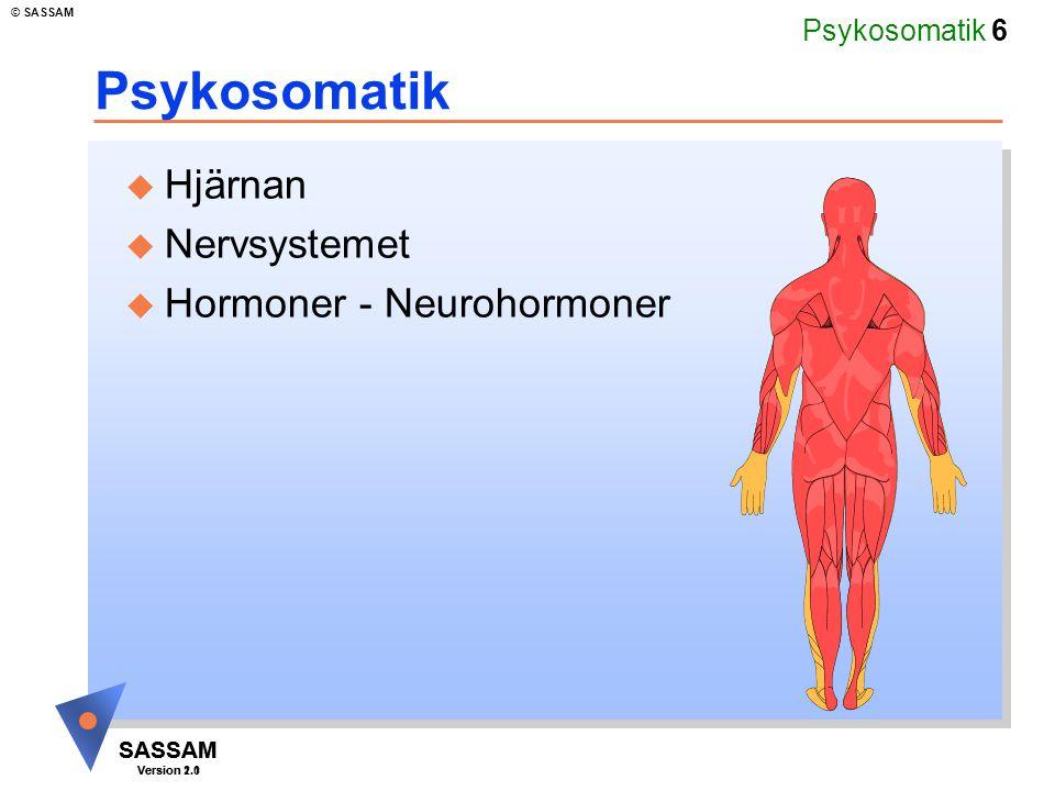 Psykosomatik 6 SASSAM Version 1.1 © SASSAM SASSAM Version 2.0 Psykosomatik u Hjärnan u Nervsystemet u Hormoner - Neurohormoner