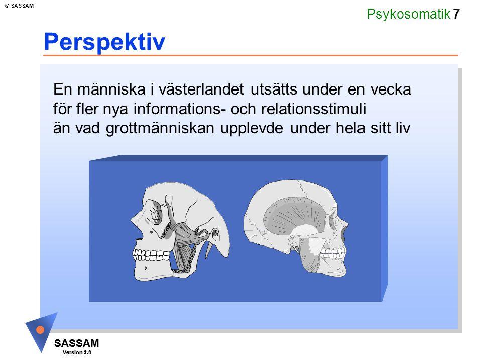 Psykosomatik 7 SASSAM Version 1.1 © SASSAM SASSAM Version 2.0 Perspektiv En människa i västerlandet utsätts under en vecka för fler nya informations-