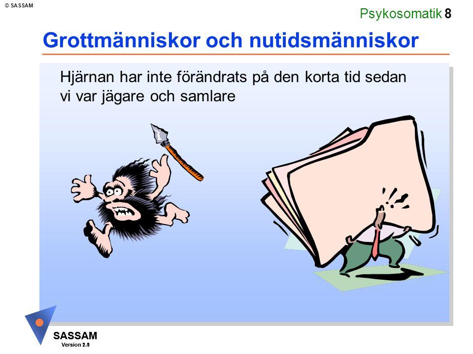 Psykosomatik 8 SASSAM Version 1.1 © SASSAM SASSAM Version 2.0 Grottmänniskor och nutidsmänniskor Hjärnan har inte förändrats på den korta tid sedan vi