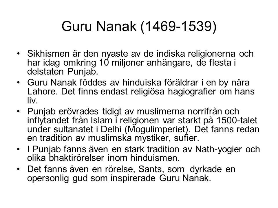 Guru Nanak (1469-1539) Sikhismen är den nyaste av de indiska religionerna och har idag omkring 10 miljoner anhängare, de flesta i delstaten Punjab. Gu