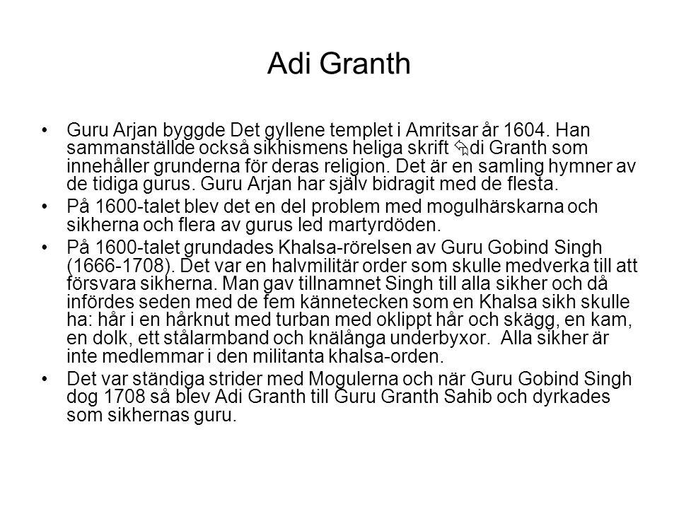 Adi Granth Guru Arjan byggde Det gyllene templet i Amritsar år 1604. Han sammanställde också sikhismens heliga skrift  di Granth som innehåller grund