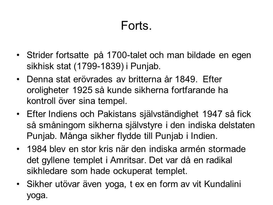 Forts. Strider fortsatte på 1700-talet och man bildade en egen sikhisk stat (1799-1839) i Punjab. Denna stat erövrades av britterna år 1849. Efter oro