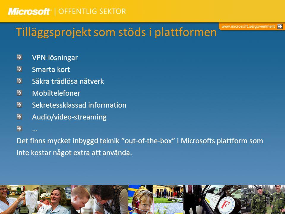 www.microsoft.se/government Tilläggsprojekt som stöds i plattformen VPN-lösningar Smarta kort Säkra trådlösa nätverk Mobiltelefoner Sekretessklassad information Audio/video-streaming … Det finns mycket inbyggd teknik out-of-the-box i Microsofts plattform som inte kostar något extra att använda.