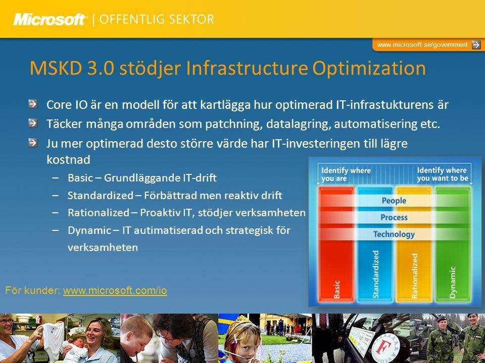 www.microsoft.se/government MSKD 3.0 stödjer Infrastructure Optimization Core IO är en modell för att kartlägga hur optimerad IT-infrastukturens är Täcker många områden som patchning, datalagring, automatisering etc.