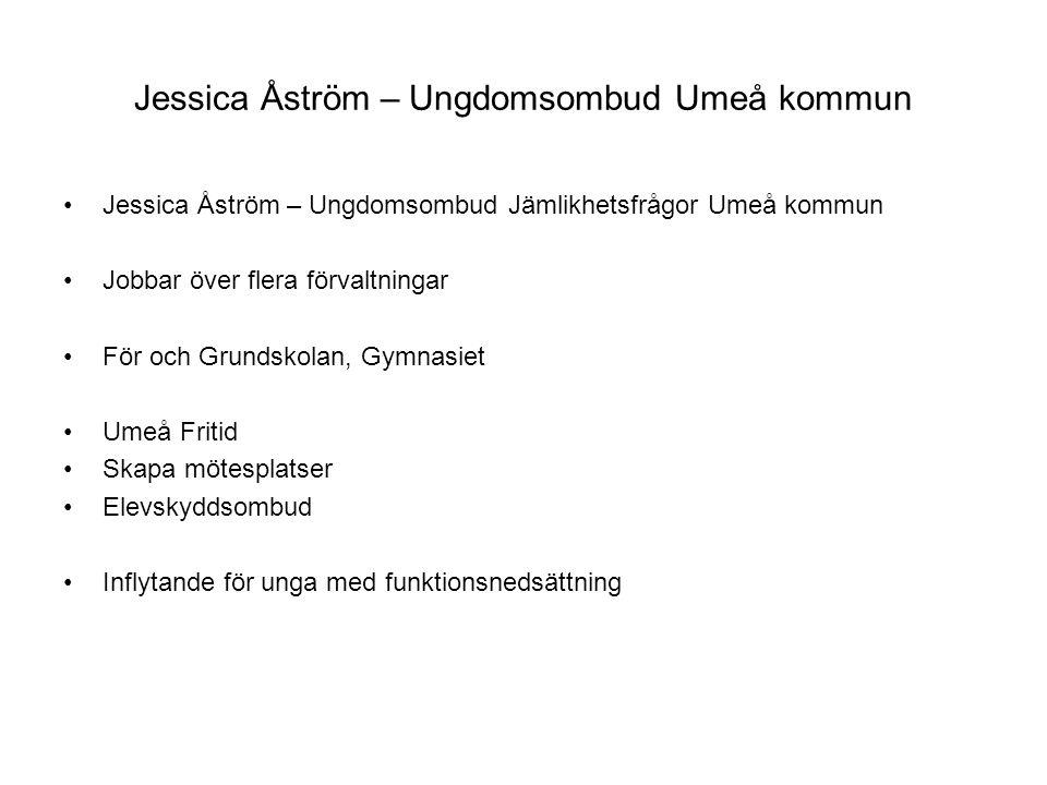 Jessica Åström – Ungdomsombud Umeå kommun Jessica Åström – Ungdomsombud Jämlikhetsfrågor Umeå kommun Jobbar över flera förvaltningar För och Grundskol