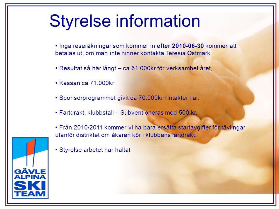 Styrelse information Inga reseräkningar som kommer in efter 2010-06-30 kommer att betalas ut, om man inte hinner kontakta Teresia Östmark Resultat så här långt – ca 61.000kr för verksamhet året, Kassan ca 71.000kr Sponsorprogrammet givit ca 70.000kr i intäkter i år.