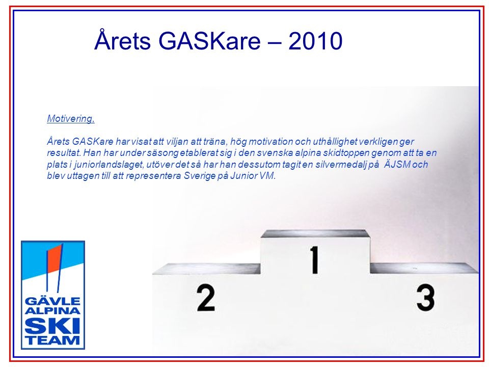 Årets GASKare – 2010 Motivering, Årets GASKare har visat att viljan att träna, hög motivation och uthållighet verkligen ger resultat. Han har under sä