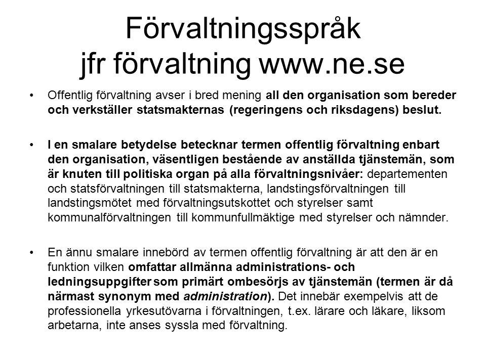 Förvaltningsspråk jfr förvaltning www.ne.se Offentlig förvaltning avser i bred mening all den organisation som bereder och verkställer statsmakternas