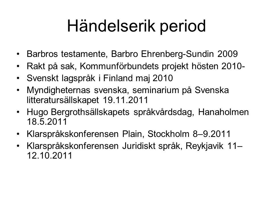 Händelserik period Barbros testamente, Barbro Ehrenberg-Sundin 2009 Rakt på sak, Kommunförbundets projekt hösten 2010- Svenskt lagspråk i Finland maj