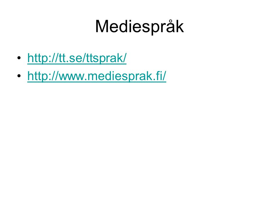 Mediespråk http://tt.se/ttsprak/ http://www.mediesprak.fi/