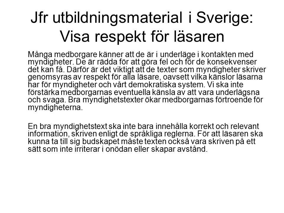 Jfr utbildningsmaterial i Sverige: Visa respekt för läsaren Många medborgare känner att de är i underläge i kontakten med myndigheter. De är rädda för