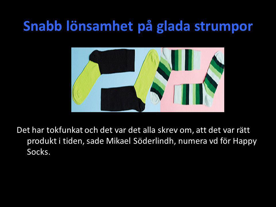 Snabb lönsamhet på glada strumpor Det har tokfunkat och det var det alla skrev om, att det var rätt produkt i tiden, sade Mikael Söderlindh, numera vd