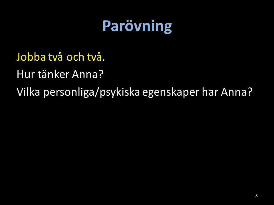 Parövning Jobba två och två. Hur tänker Anna? Vilka personliga/psykiska egenskaper har Anna? 5