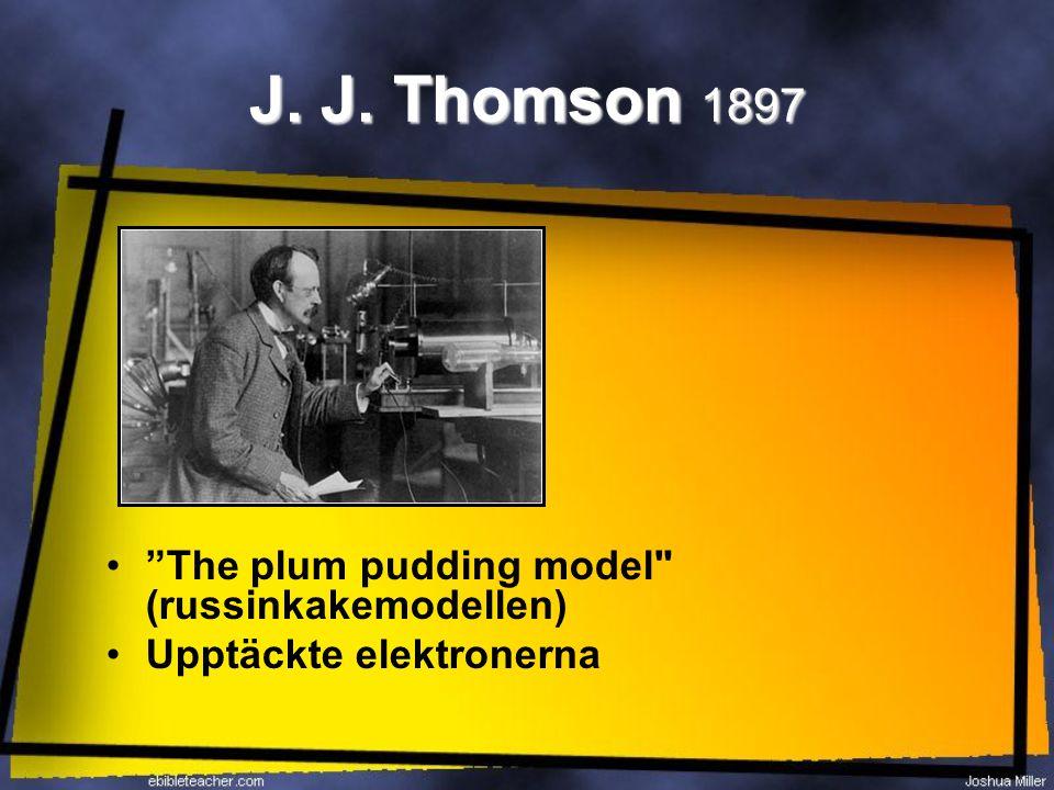 """J. J. Thomson 1897 """"The plum pudding model"""