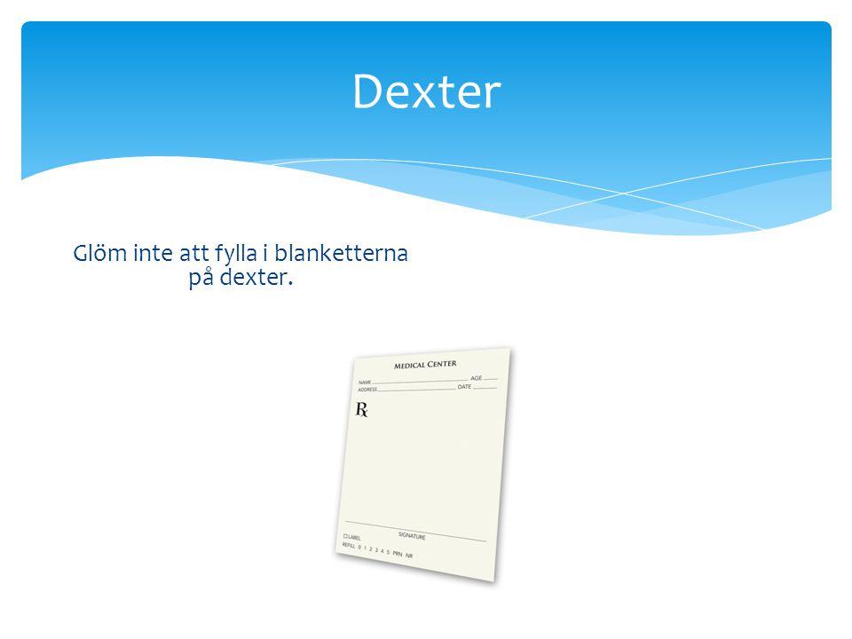 Dexter Glöm inte att fylla i blanketterna på dexter.