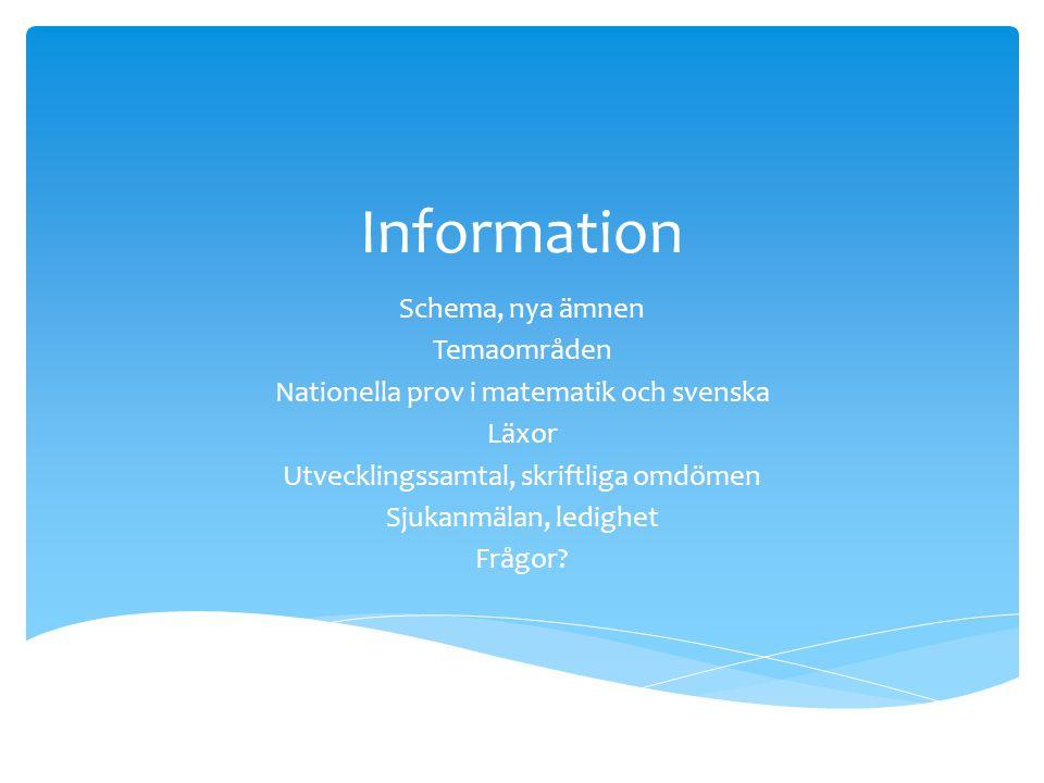 Information Schema, nya ämnen Temaområden Nationella prov i matematik och svenska Läxor Utvecklingssamtal, skriftliga omdömen Sjukanmälan, ledighet Fr