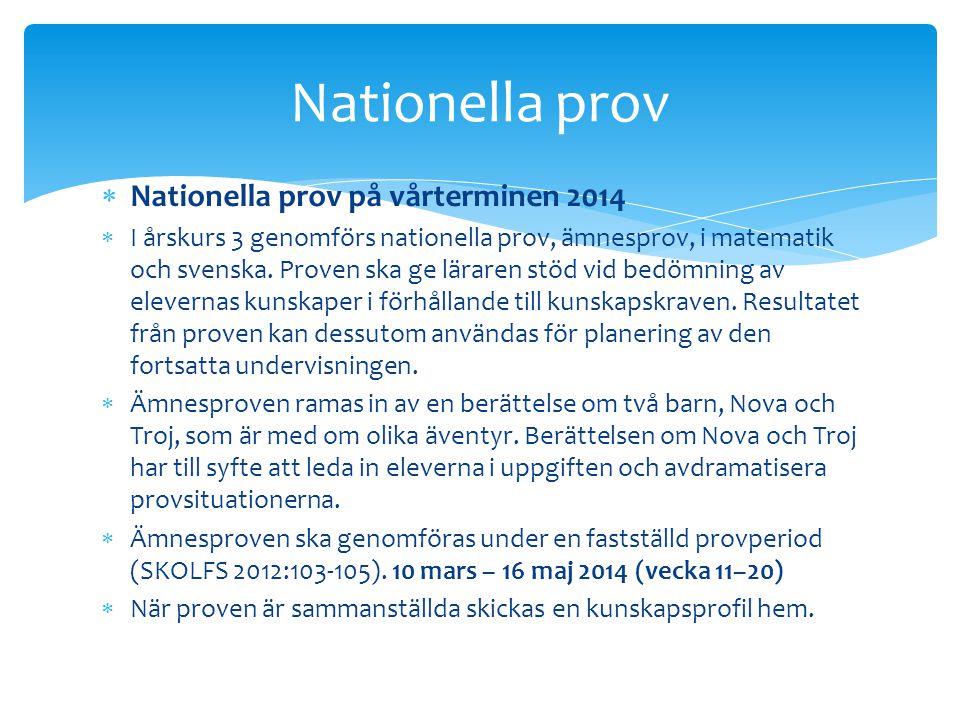  Nationella prov på vårterminen 2014  I årskurs 3 genomförs nationella prov, ämnesprov, i matematik och svenska. Proven ska ge läraren stöd vid bedö