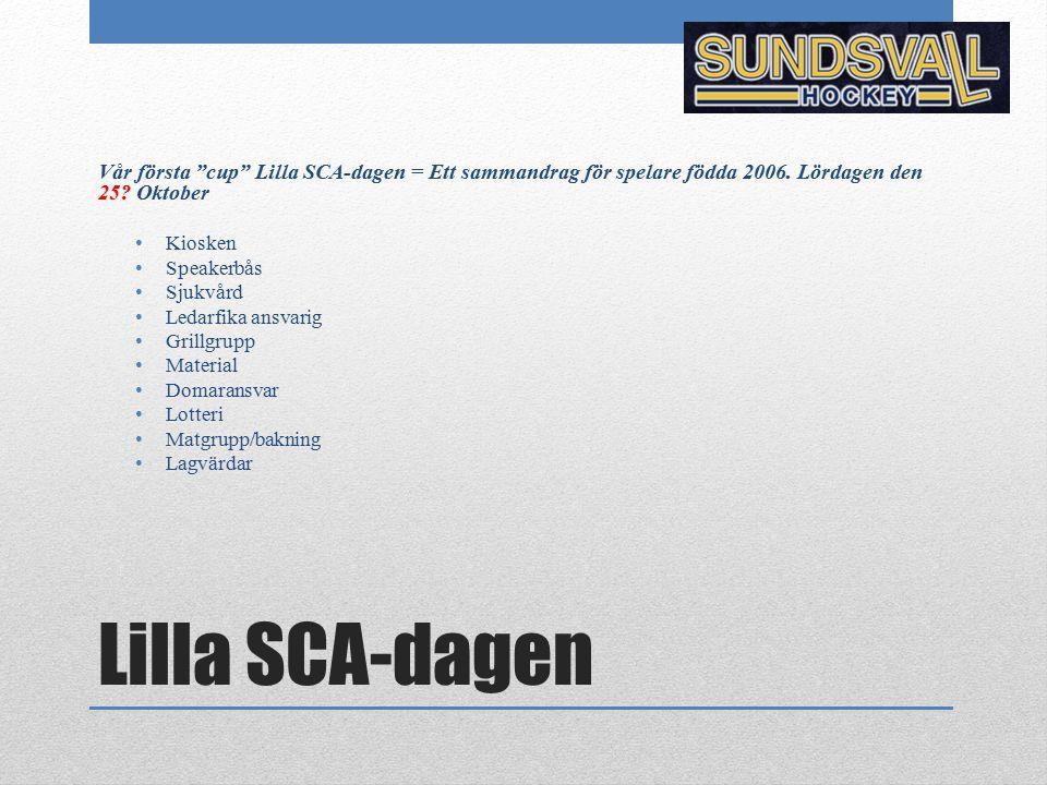 """Lilla SCA-dagen Vår första """"cup"""" Lilla SCA-dagen = Ett sammandrag för spelare födda 2006. Lördagen den 25? Oktober Kiosken Speakerbås Sjukvård Ledarfi"""