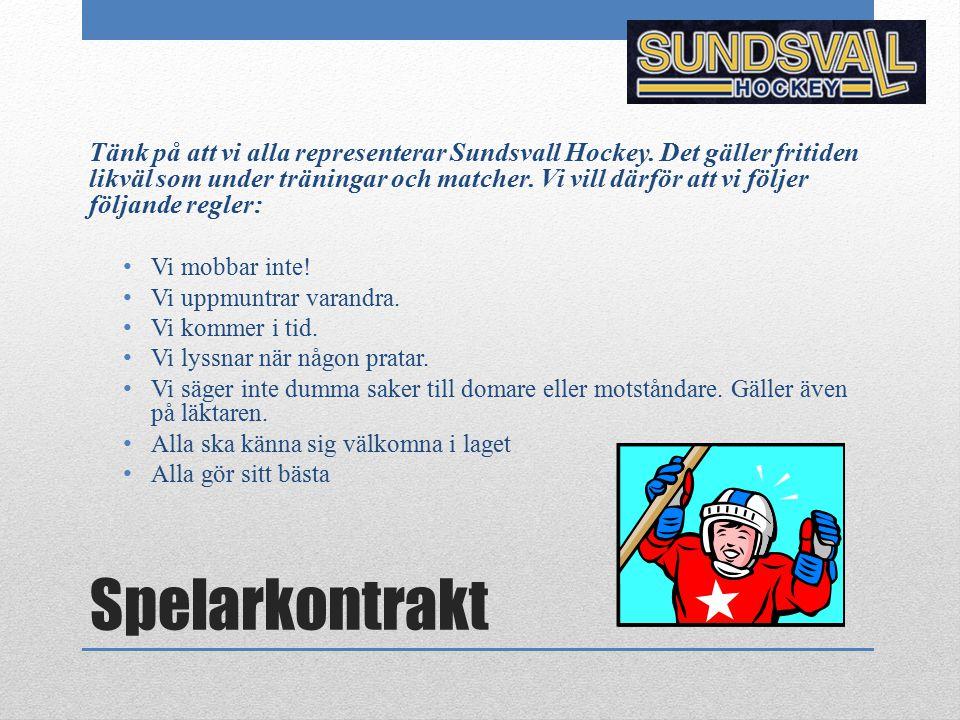 Spelarkontrakt Tänk på att vi alla representerar Sundsvall Hockey. Det gäller fritiden likväl som under träningar och matcher. Vi vill därför att vi f