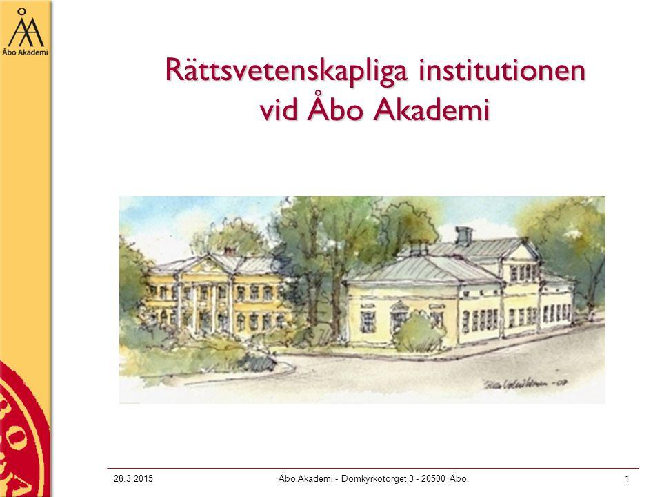 28.3.2015Åbo Akademi - Domkyrkotorget 3 - 20500 Åbo1 Rättsvetenskapliga institutionen vid Åbo Akademi