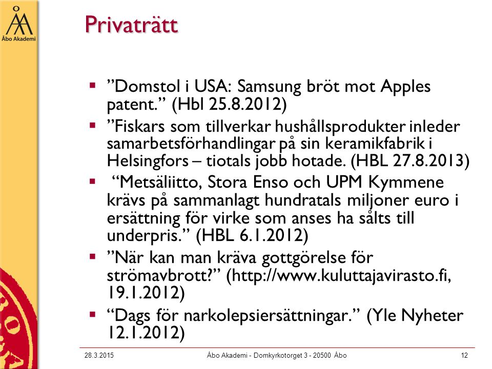 "28.3.2015Åbo Akademi - Domkyrkotorget 3 - 20500 Åbo12 Privaträtt  ""Domstol i USA: Samsung bröt mot Apples patent."" (Hbl 25.8.2012)  ""Fiskars som til"