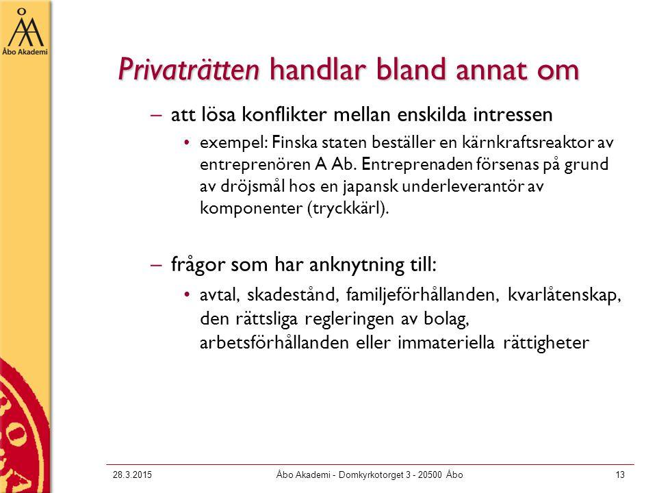 28.3.2015Åbo Akademi - Domkyrkotorget 3 - 20500 Åbo13 Privaträtten handlar bland annat om –att lösa konflikter mellan enskilda intressen exempel: Fins
