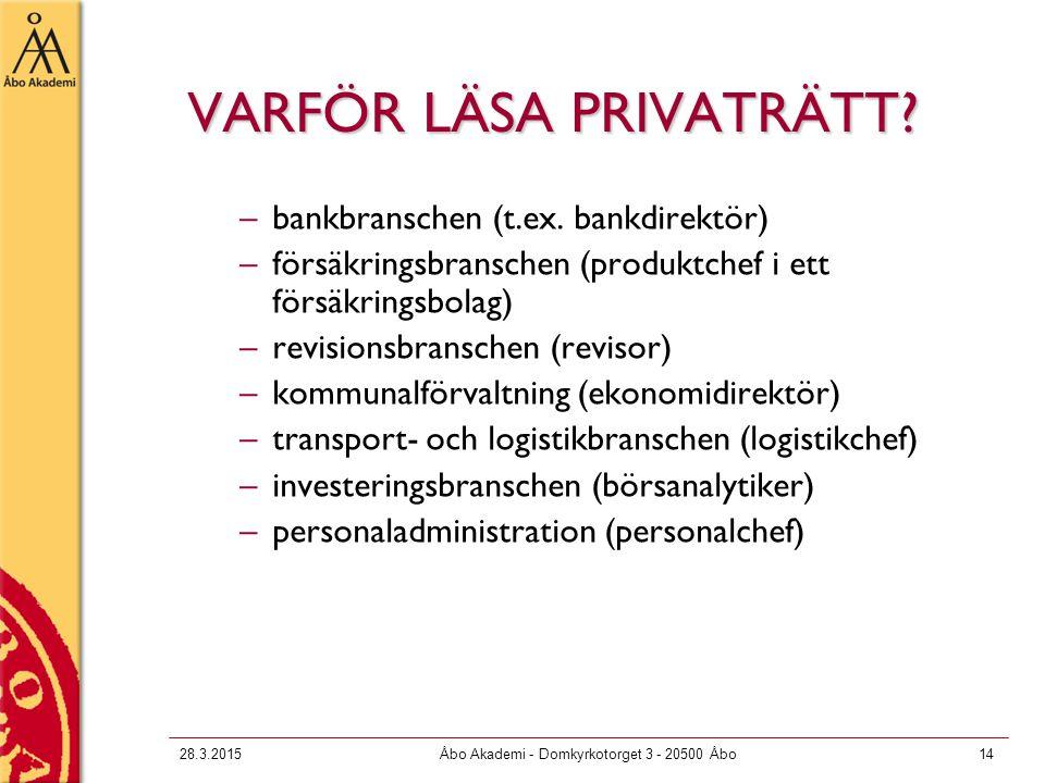 28.3.2015Åbo Akademi - Domkyrkotorget 3 - 20500 Åbo14 VARFÖR LÄSA PRIVATRÄTT? –bankbranschen (t.ex. bankdirektör) –försäkringsbranschen (produktchef i