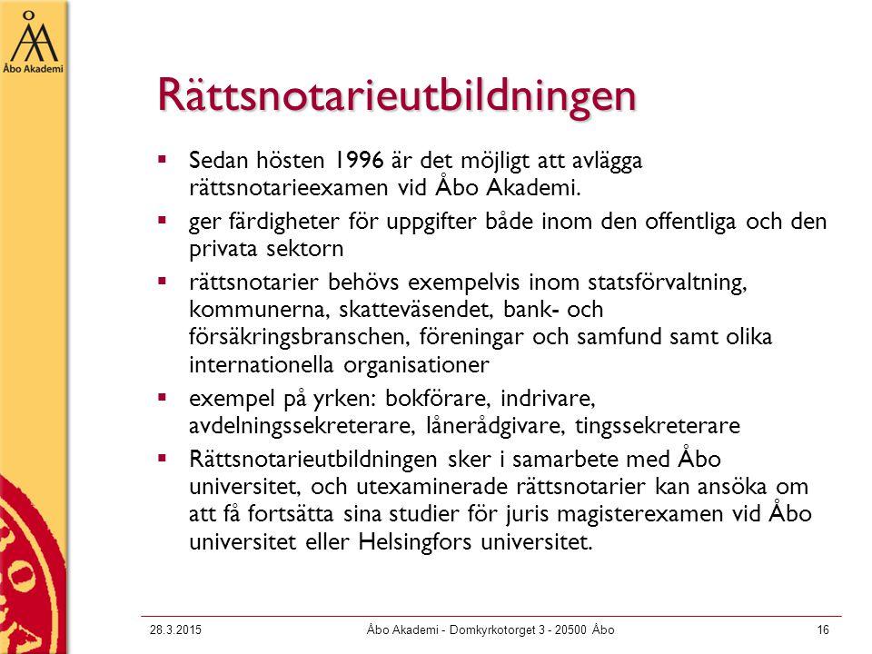 28.3.2015Åbo Akademi - Domkyrkotorget 3 - 20500 Åbo16 Rättsnotarieutbildningen  Sedan hösten 1996 är det möjligt att avlägga rättsnotarieexamen vid Åbo Akademi.