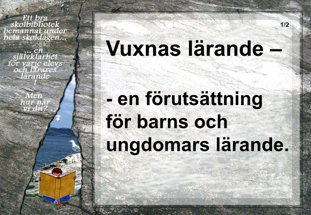 Vuxnas lärande – - en förutsättning för barns och ungdomars lärande. 1/2