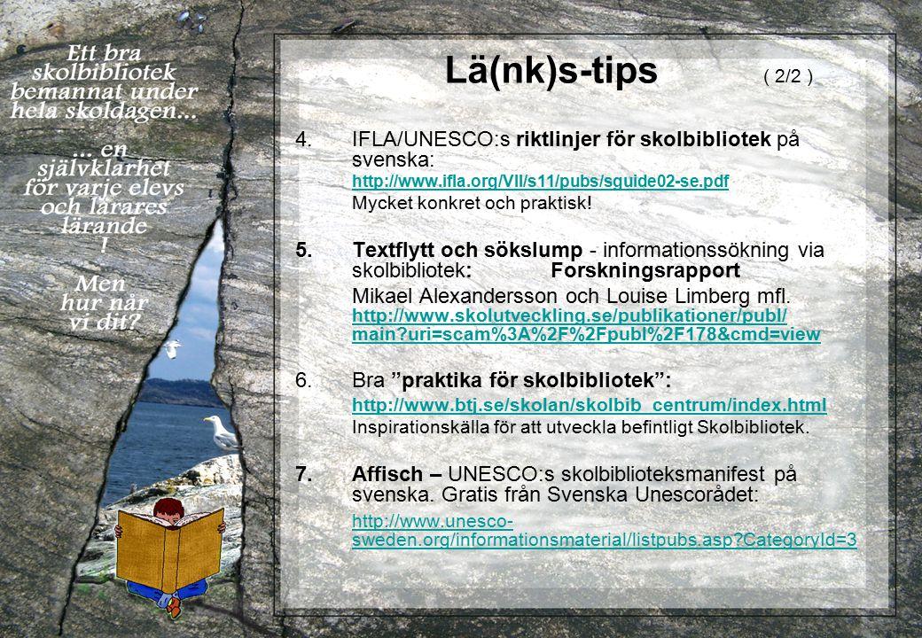 Lä(nk)s-tips ( 2/2 ) 4.IFLA/UNESCO:s riktlinjer för skolbibliotek på svenska: http://www.ifla.org/VII/s11/pubs/sguide02-se.pdf Mycket konkret och prak