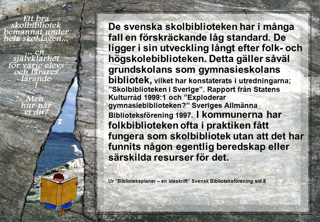De svenska skolbiblioteken har i många fall en förskräckande låg standard. De ligger i sin utveckling långt efter folk- och högskolebiblioteken. Detta
