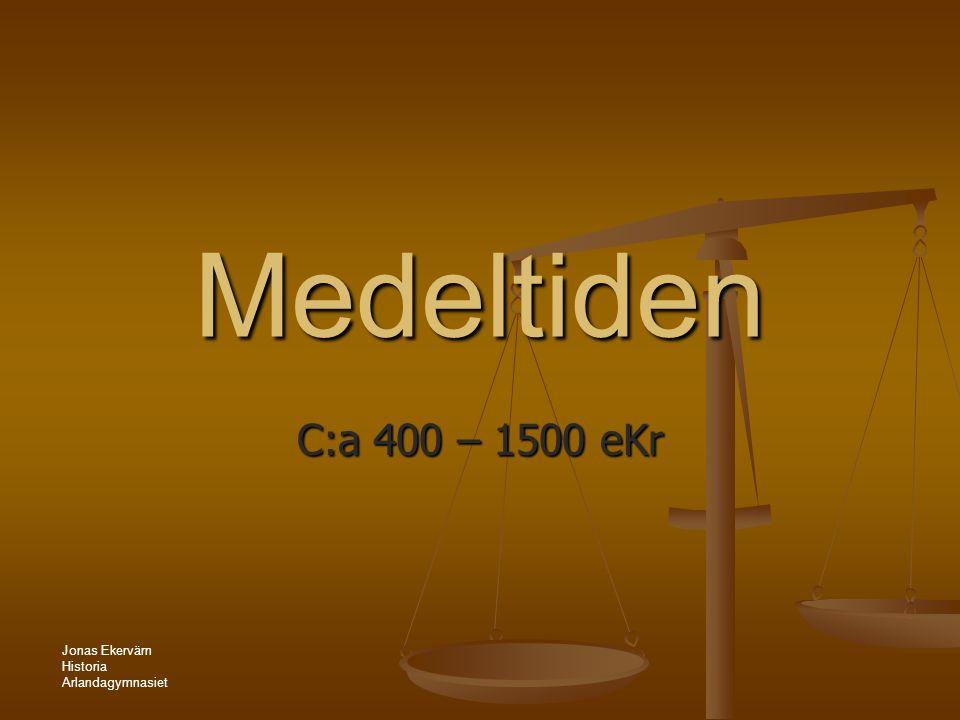 Medeltiden C:a 400 – 1500 eKr Jonas Ekervärn Historia Arlandagymnasiet