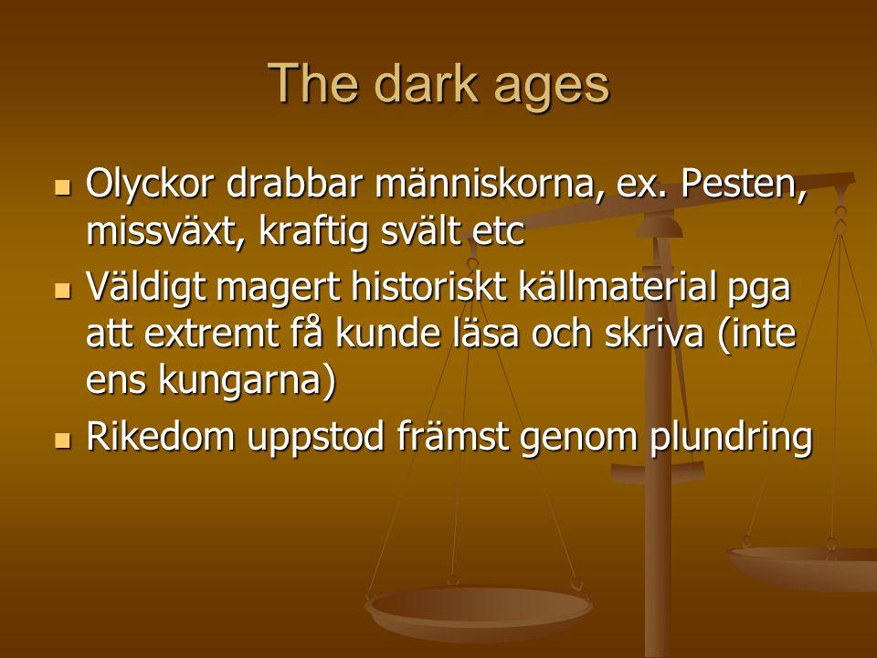 The dark ages Olyckor drabbar människorna, ex. Pesten, missväxt, kraftig svält etc Olyckor drabbar människorna, ex. Pesten, missväxt, kraftig svält et
