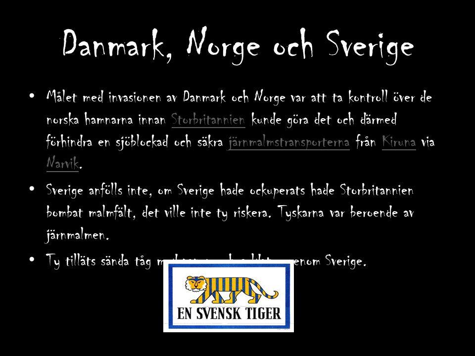Danmark, Norge och Sverige Målet med invasionen av Danmark och Norge var att ta kontroll över de norska hamnarna innan Storbritannien kunde göra det o