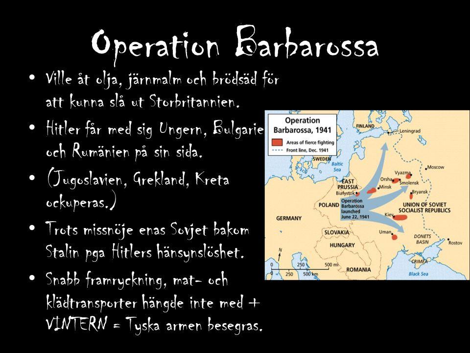 Operation Barbarossa Ville åt olja, järnmalm och brödsäd för att kunna slå ut Storbritannien. Hitler får med sig Ungern, Bulgarien och Rumänien på sin