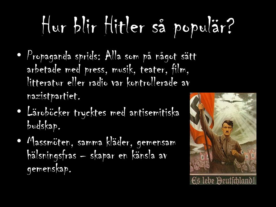 Hur blir Hitler så populär? Propaganda sprids: Alla som på något sätt arbetade med press, musik, teater, film, litteratur eller radio var kontrollerad
