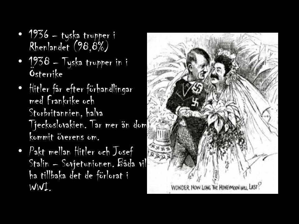 1936 – tyska trupper i Rhenlandet (98,8%) 1938 – Tyska trupper in i Österrike Hitler får efter förhandlingar med Frankrike och Storbritannien, halva T