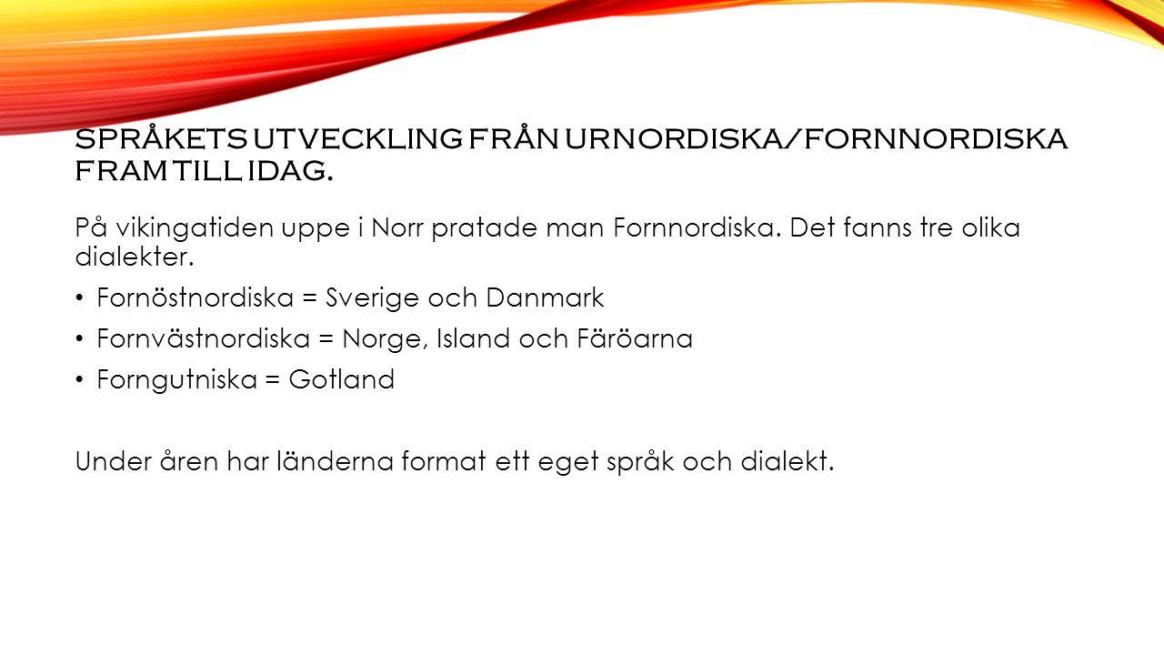 SPRÅKETS UTVECKLING FRÅN URNORDISKA/FORNNORDISKA FRAM TILL IDAG.