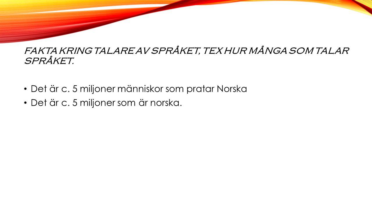 NORSKA I SKOLAN I skolan får eleverna välja vilken slags norska de ska prata.