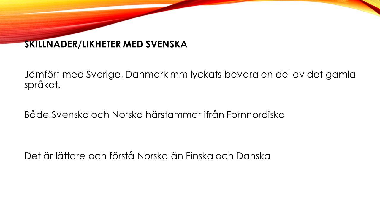 SKILLNADER/LIKHETER MED SVENSKA Jämfört med Sverige, Danmark mm lyckats bevara en del av det gamla språket.