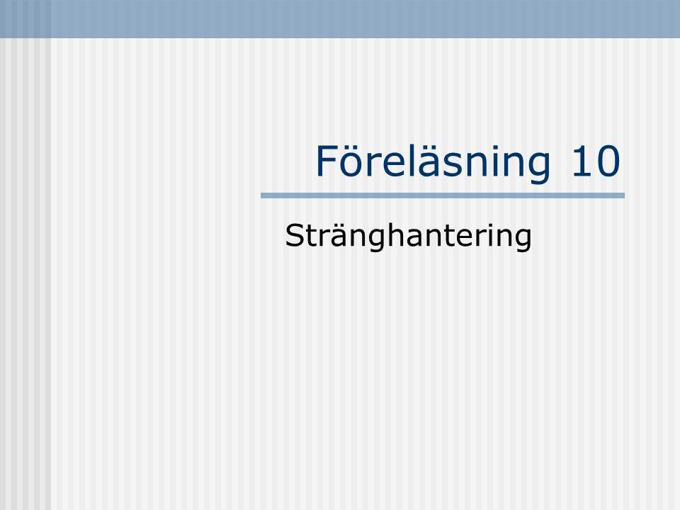 Jämföra strängar Tre metoder för att jämföra strängar public boolean equals(Object anObject) // Överlagring public boolean equalsIgnoreCase(String anotherString) public int compareTo(String anotherString) Två strängar är lika om de inne- håller samma tecken i rätt ordning String s1 = Java ; String s2 = java ; s1.equals(s2); // false s1.equalsIgnoreCase(s2); // true s1 == s2; // false (fel sätt) s1.compareTo( C++ ); // returnerar 1 s1.compareTo( Pascal ); // returnerar -1 == kollar om det är samma referens