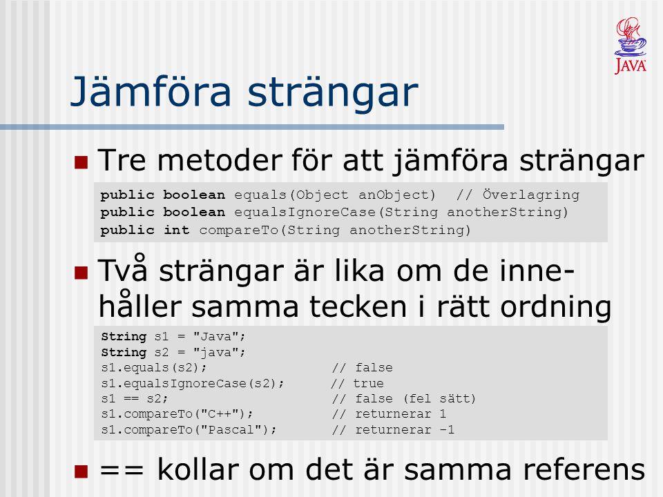 Jämföra strängar Tre metoder för att jämföra strängar public boolean equals(Object anObject) // Överlagring public boolean equalsIgnoreCase(String ano