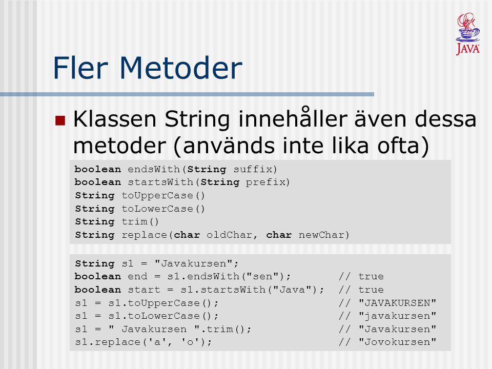 Fler Metoder Klassen String innehåller även dessa metoder (används inte lika ofta) boolean endsWith(String suffix) boolean startsWith(String prefix) S