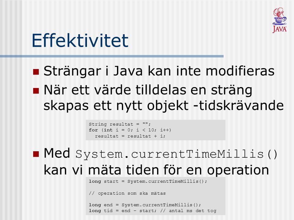 Effektivitet Strängar i Java kan inte modifieras När ett värde tilldelas en sträng skapas ett nytt objekt -tidskrävande String resultat =