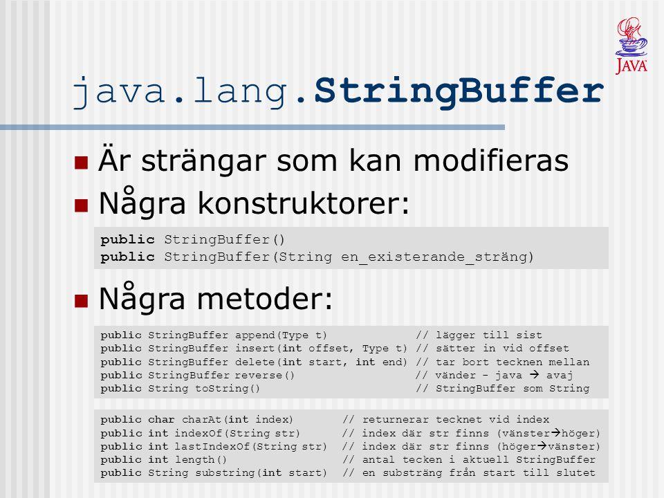 java.lang.StringBuffer Är strängar som kan modifieras Några konstruktorer: public StringBuffer() public StringBuffer(String en_existerande_sträng) Någ